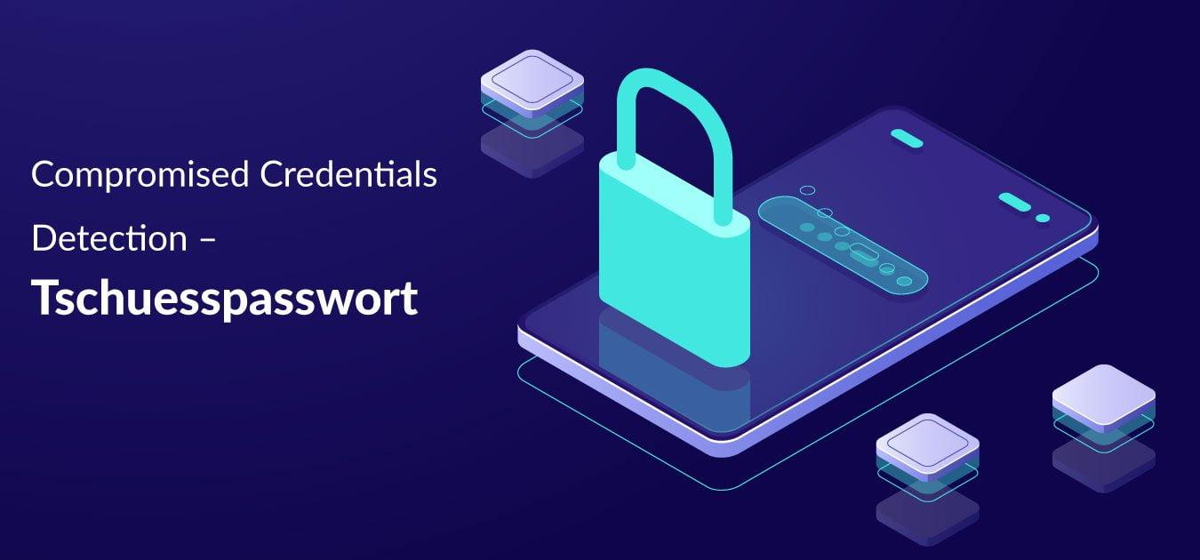 Compromised Credentials Detection – Tschuesspasswort